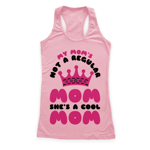 My Mom's Not a Regular Mom She's a Cool Mom Racerback Tank Top