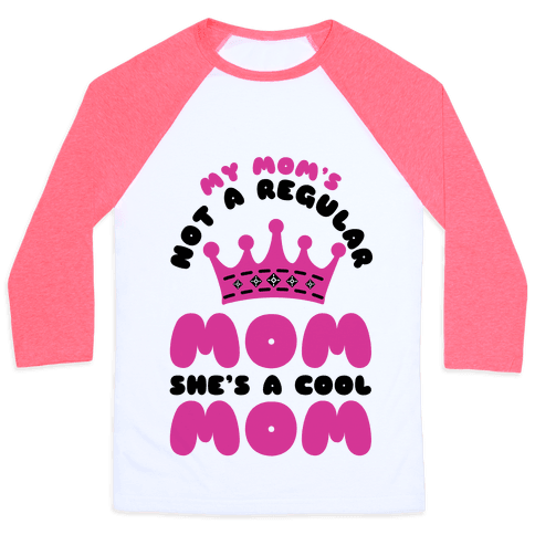 My Mom's Not a Regular Mom She's a Cool Mom Baseball Tee