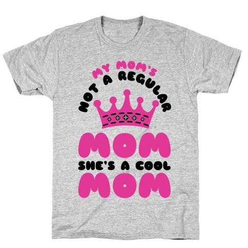 My Mom's Not a Regular Mom She's a Cool Mom T-Shirt
