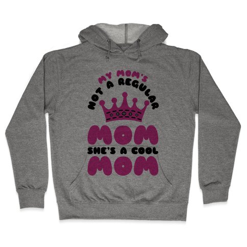 My Mom's Not a Regular Mom She's a Cool Mom Hooded Sweatshirt