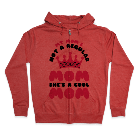 My Mom's Not a Regular Mom She's a Cool Mom Zip Hoodie