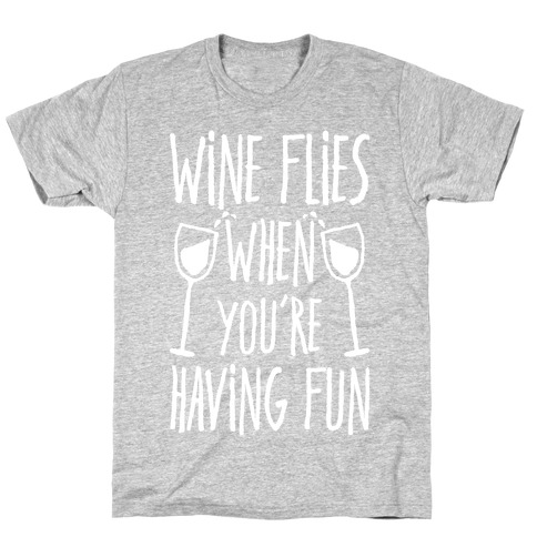 Wine Flies When You're Having Fun Mens T-Shirt