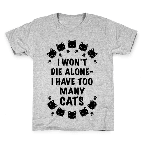 I Won't Die Alone , I Have Too Many Cats Kids T-Shirt