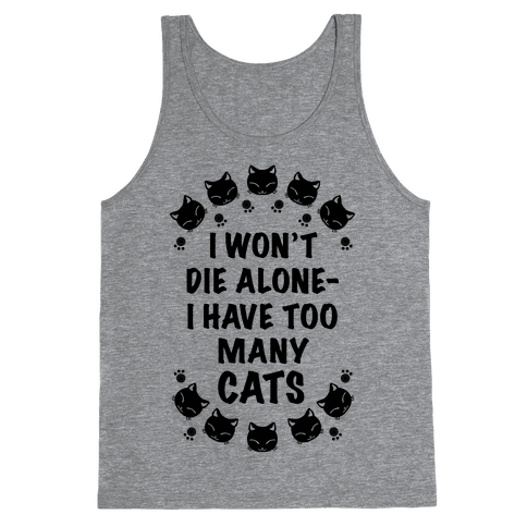 I Won't Die Alone , I Have Too Many Cats Tank Top