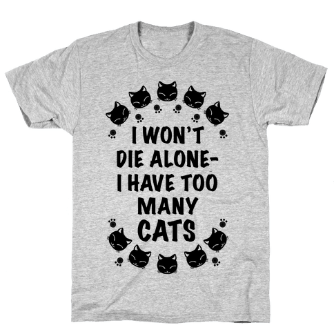I Won't Die Alone , I Have Too Many Cats Mens T-Shirt