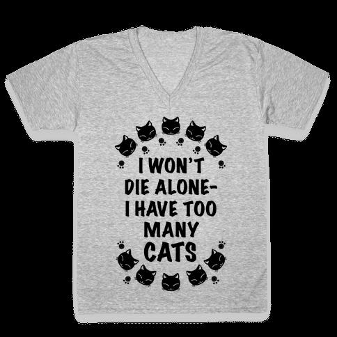 I Won't Die Alone , I Have Too Many Cats V-Neck Tee Shirt