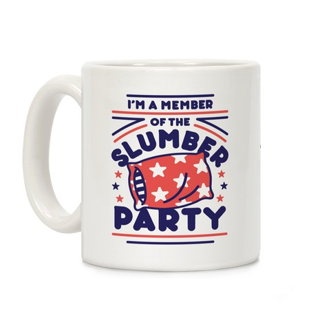 I'm A Member Of The Slumber Party Coffee Mug