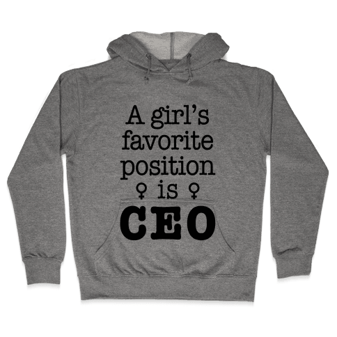 A Girl's Favorite Position is CEO Hooded Sweatshirt