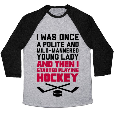 I Was Once A Polite And Well-Mannered Young Lady (And Then I Started Playing Hockey) Baseball Tee