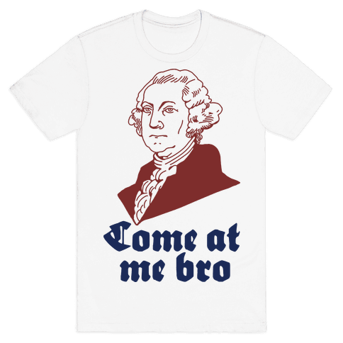 Come at Me Bro George Washington Mens T-Shirt