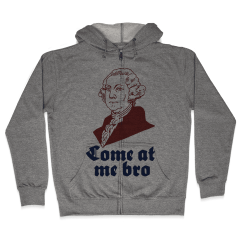 Come at Me Bro George Washington Zip Hoodie