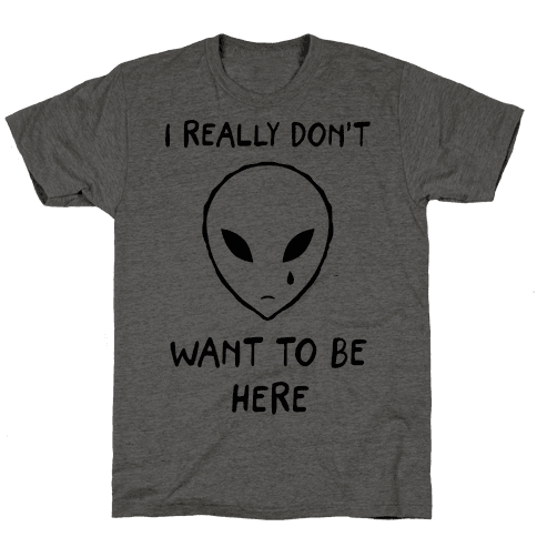 I Really Don't Want To Be Here Mens T-Shirt