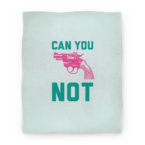 Can You Not? (Pink Gun) Blanket