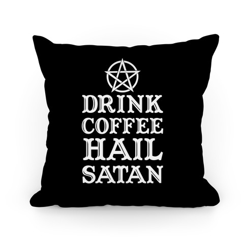 Drink Coffee, Hail Satan Pillow