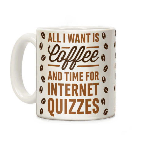 All I Want Is Coffee And Time For Internet Quizzes Coffee Mug