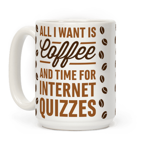 All I Want Is Coffee And Time For Internet Quizzes
