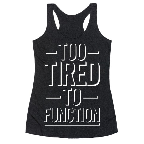 Too Tired To Function Racerback Tank Top