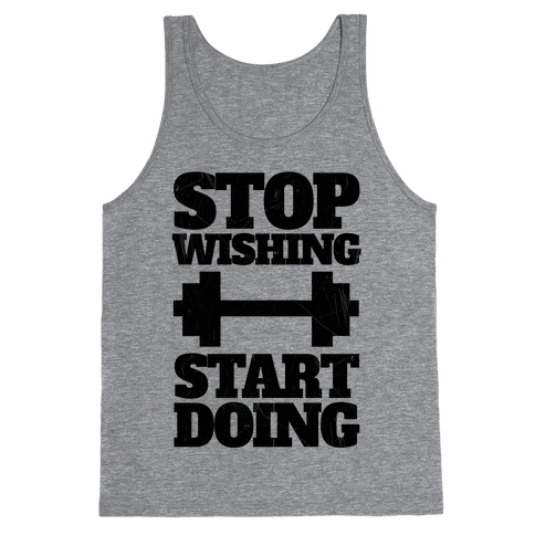 Stop Wishing Start Doing Tank Top
