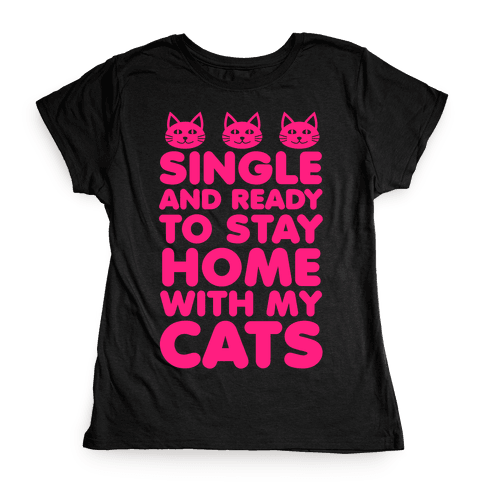 Single and Ready to Stay Home with my Cats Womens T-Shirt