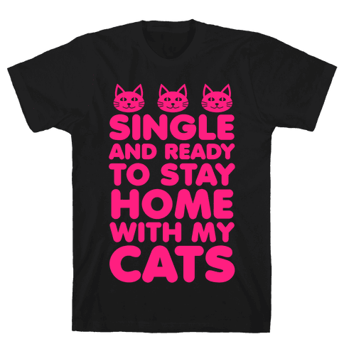 Single and Ready to Stay Home with my Cats Mens T-Shirt