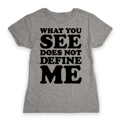 What You See Does Not Define Me Womens T-Shirt