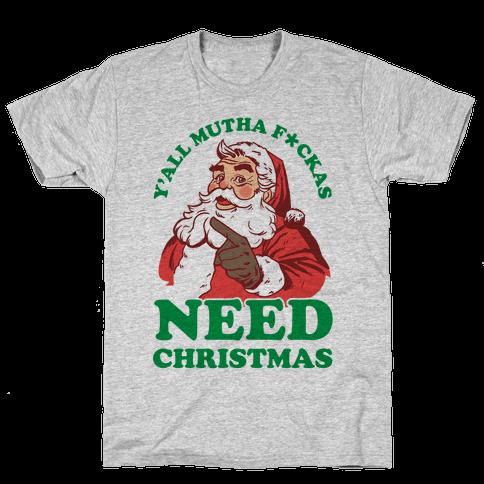 Y'all Mutha F*ckas Need Christmas Mens T-Shirt
