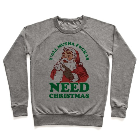 Y'all Mutha F*ckas Need Christmas Pullover