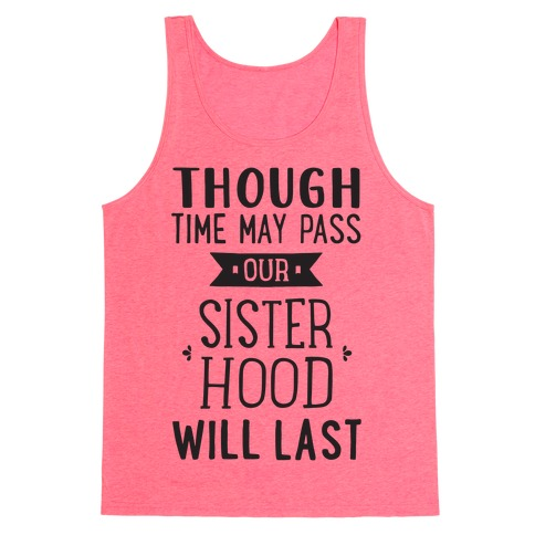 Though Time May Pass Our Sisterhoood Will Last Tank Top