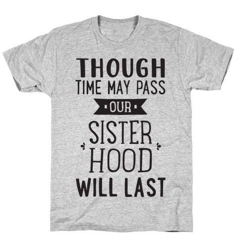 Though Time May Pass Our Sisterhoood Will Last T-Shirt