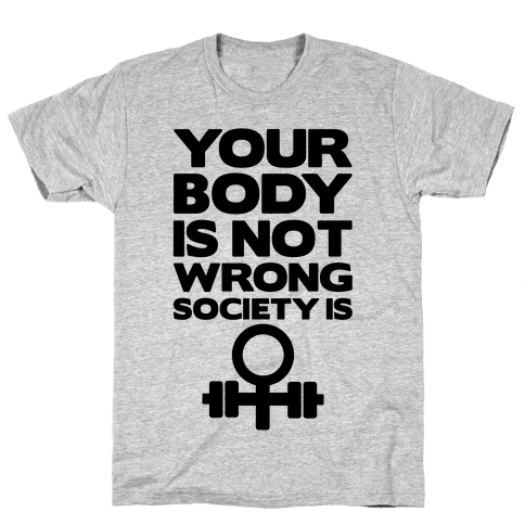 Your Body Is Not Wrong Society Is Mens T-Shirt