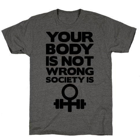 Your Body Is Not Wrong Society Is T-Shirt
