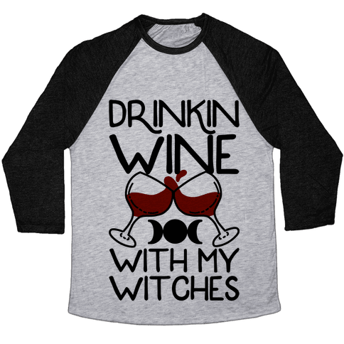 Drinkin Wine With My Witches Baseball Tee
