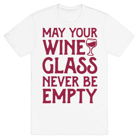 May Your Wine Glass Never Be Empty Mens T-Shirt