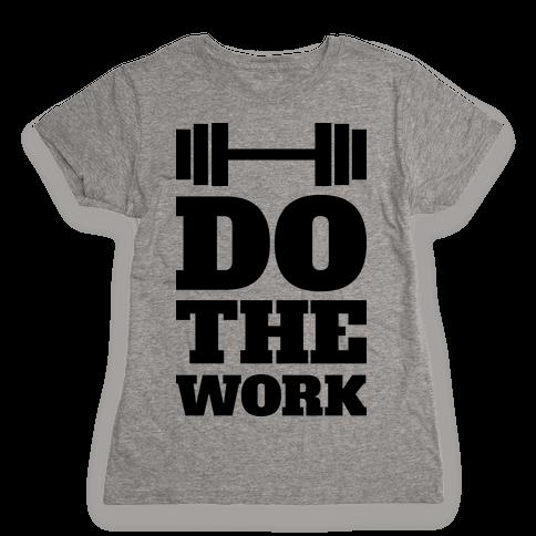 Do The Work Womens T-Shirt