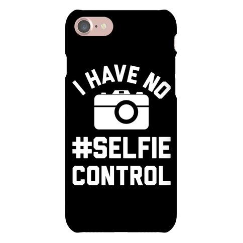 I Have No #Selfie Control Phone Case