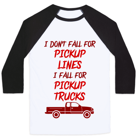 I Don't Fall For Pickup Lines I Fall For Pickup Trucks Baseball Tee
