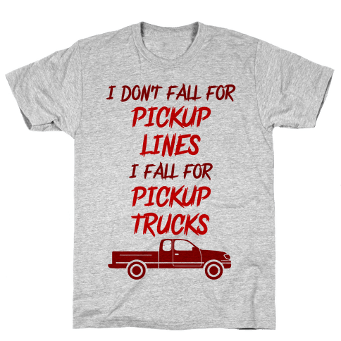 I Don't Fall For Pickup Lines I Fall For Pickup Trucks Mens T-Shirt
