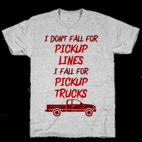 I Don't Fall For Pickup Lines I Fall For Pickup Trucks Mens T-Shirt