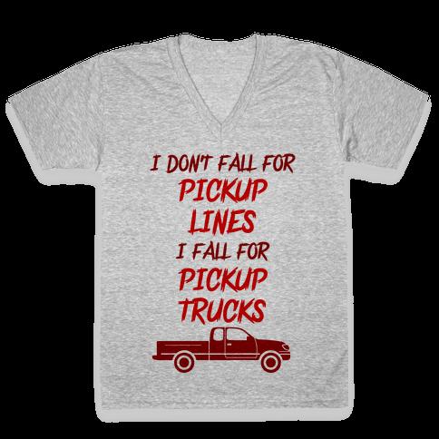 I Don't Fall For Pickup Lines I Fall For Pickup Trucks V-Neck Tee Shirt