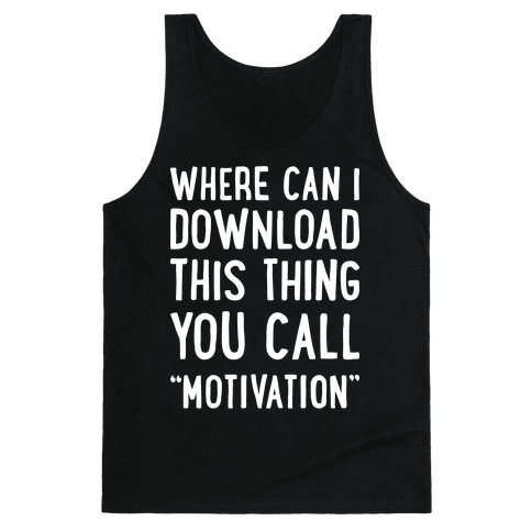 "Where Can I Download This Thing You Call ""Motivation"" Tank Top"