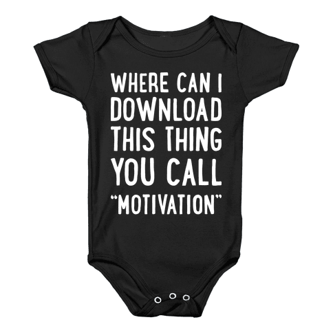 "Where Can I Download This Thing You Call ""Motivation"" Baby Onesy"