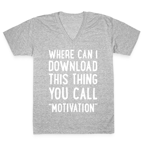 "Where Can I Download This Thing You Call ""Motivation"" V-Neck Tee Shirt"