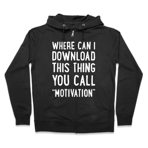 """Where Can I Download This Thing You Call """"Motivation"""" Zip Hoodie"""