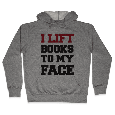 I Lift Books To My Face Hooded Sweatshirt
