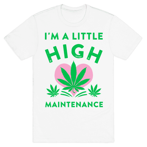 I'm a Little High Maintenance Mens T-Shirt