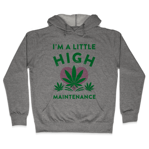 I'm a Little High Maintenance Hooded Sweatshirt