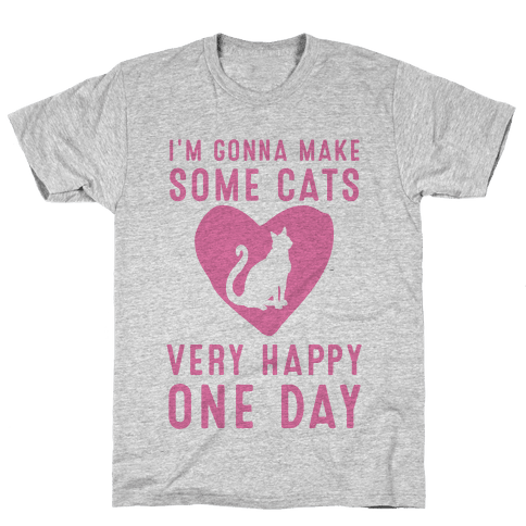 I'm Gonna Make Some Cats Very Happy One Day Mens T-Shirt