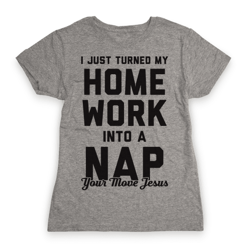 I Turned My Homework Into A Nap (Your Move Jesus) Womens T-Shirt