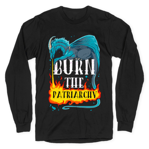 Burn the Patriarchy Long Sleeve T-Shirt