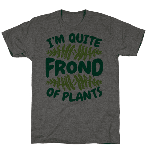 I'm Quite Frond of Plants Mens T-Shirt